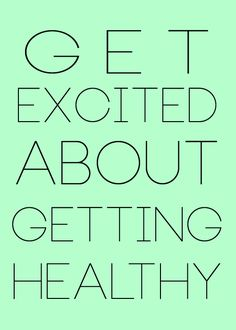 get excited about getting healthy                                                                                                                                                                                 More