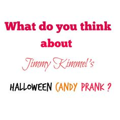 What do you think about Jimmy Kimmel's Halloween Candy Prank?