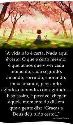 """Oficina de Sonhos: """"A vida não é certa. Nada aqui é certo! O que é certo mesmo, é que temos que viver cada momento, cada segundo, amando, sorrindo, chorando, emocionando, pensando, agindo, querendo, conseguindo… E só assim, é possível chegar àquele momento do dia em que a gente diz: 'Graças a Deus deu tudo certo'."""" -- Luis Fernando Veríssimo"""