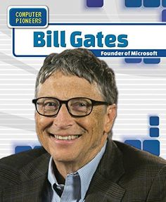 Bill Gates: Founder of Microsoft (Computer Pioneers)