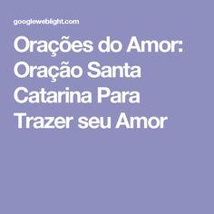 Orações do Amor: Oração Santa Catarina Para Trazer seu Amor