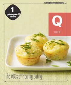 Q is for Quiche: Do you always have a dozen egg carton but can't use them all before it expires? Make a quiche! Eggs are a good protein that keep you full longer, has minerals for a healthy immune system and bones, and are low in calories! (70-85 cal. per egg.) Use this recipe for mini zucchini quiche, 1 Points Plus Point!