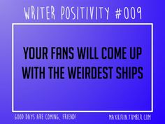 """+ DAILY WRITER POSITIVITY + """" #009 Your fans will come up with the weirdest ships. """" Want more writerly content? Follow maxkirin.tumblr.com!"""