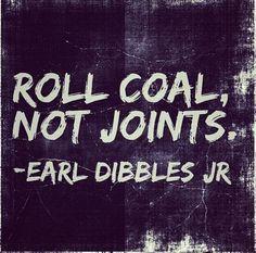 Roal Coal. Not Joints. #EarlDibblesJr #yeeyee