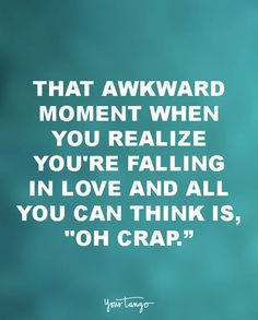 """18 Funny Love Quotes For The Most UN-Romantic Men """"That awkward moment when you realize you're falling in love and all you can think is, 'OH CRAP.'"""" by latasha"""