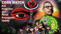 CERN WATCH: Kali Projection and Portal Propaganda Update