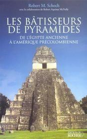 Livre - Les batisseurs de pyramides ; de l'egypte ancienne a l'amerique precolombienne - Robert Milton Schoch