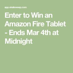 Enter to Win an Amazon Fire Tablet - Ends Mar 4th at Midnight