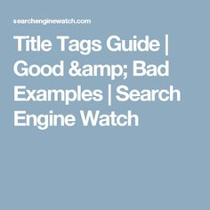 Title Tags Guide | Good & Bad Examples | Search Engine Watch