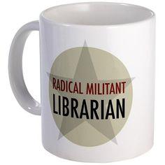 Radical Militant Librarian mug.  Really digging this.