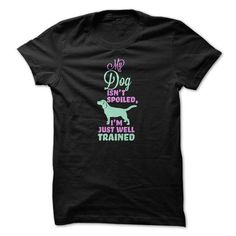 My Dog Isnt Spoiled T-Shirt Hoodie Sweatshirts uei. Check price ==► http://graphictshirts.xyz/?p=42019