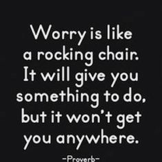 If only someone could say how to stop worrying!