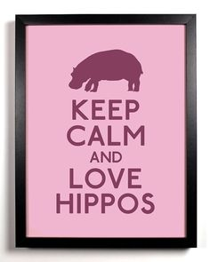 Keep Calm and Love Hippos Hippo 8 x 10 by KeepCalmAndStayGold, $8.99