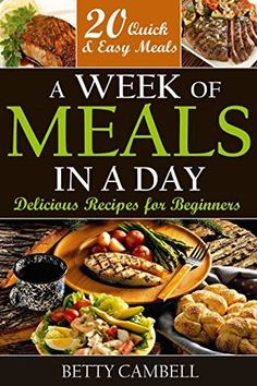 Quick & Easy: A Week of Meals in a Day! Delicious Recipes for Beginners - 20 Quick Easy Recipes You Can Make in a Day! (Quick & Easy, Quick & Easy Recipes, ... Recipes, Beginner Cookbook Book 1)