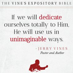 If we will dedicate ourselves totally to Him, He will use us in unimaginable ways. - Jerry Vines