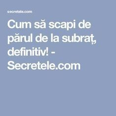 Cum să scapi de părul de la subraț, definitiv! - Secretele.com Mega Decks, Alter, Good To Know, Beauty Hacks, Health Fitness, Hair Beauty, Healing, Face, Interesting Stuff