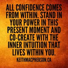 #keithmacpherson #dailyintention #confidence #innerpower #presence #power #intuition #cocreate #innertruth