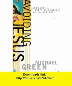 Avoiding Jesus Answers for Skeptics, Cynics, and the Curious (Southern Icons) (9780801065613) Michael Green , ISBN-10: 0801065615  , ISBN-13: 978-0801065613 ,  , tutorials , pdf , ebook , torrent , downloads , rapidshare , filesonic , hotfile , megaupload , fileserve