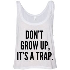 Cropped Tank Top Don't Grow Up It's a Trap Funny Summer Outfit Beach... (94 HRK) ❤ liked on Polyvore featuring tops, shirts, crop tops, tank tops, summer crop tops, boxy shirt, summer tops and crop tank