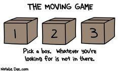 """If you want to avoid playing """"The Moving Game"""" (which I am sure we all do) be sure to label your boxes when packing. That way when you arrive at your new house you know exactly where to look for something. Moving Humor, Moving House Quotes, Moving Memes, Quotes About Moving On, Moving Day, Moving Tips, Moving Hacks, Natalie Dee, Funny Quotes"""