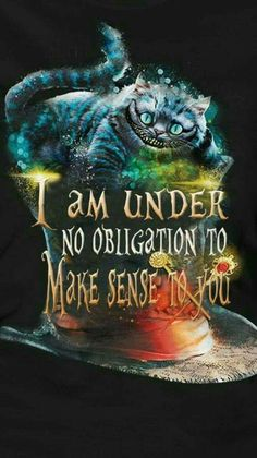 I Am Under No Obligation To Make Sense To You Alice in Wonderland live action Cheshire Cat phone wallpaper background Motivacional Quotes, Great Quotes, Funny Quotes, Inspirational Quotes, Alice Quotes, Fun Sayings And Quotes, Sad Disney Quotes, Fed Up Quotes, Disney Sayings