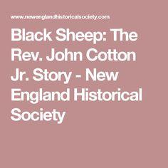 Black Sheep: The Rev. John Cotton Jr. Story - New England Historical Society