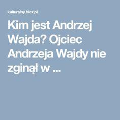 Kim jest Andrzej Wajda? Ojciec Andrzeja Wajdy nie zginął w ...