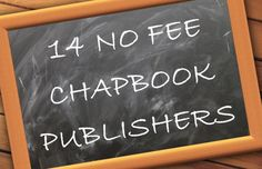 The individual listings below are the chapbook publishers I found which do not charge submission fees, reading fees, or contest fees. The majority of chapbooks are published via contests and do typ…