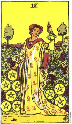 The Nine of Pentacles symbolizes discipline, self-reliance, and pursuit of refinement. It is usually embodied as a beautiful, well-dressed woman alone in a well tended garden, accompanied by a pet bird.
