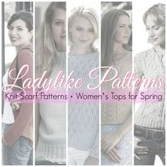 Ladylike Patterns: Knit Scarf Patterns + Women's Tops for Spring - Stitch and Unwind