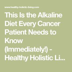 This Is the Alkaline Diet Every Cancer Patient Needs to Know (Immediately!) - Healthy Holistic Living