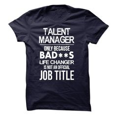 Talent Manager Only Because Bad**s Life Changer Is Not An Official Job Title T Shirt, Hoodie Talent Manager