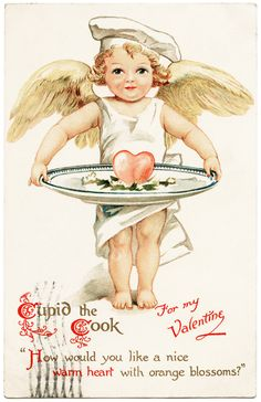 "For my Valentine - Cupid the cook: ""How would you like a nice warm heart with orange blossoms?"""