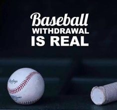 Baseball withdrawal is real.
