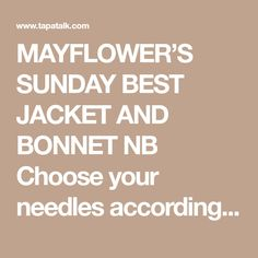 MAYFLOWER'S SUNDAY BEST JACKET AND BONNET NB Choose your needles according to the thickness of yarn you are using – generally OLD FASHIONED SIZES