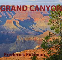 "Just Released new book, ""Grand Canyon"" at Amazon Kindle and Barnes and Noble Nook. http://www.amazon.com/Grand-Canyon-National-Parks-ebook/dp/B009R70N6I/ref=sr_1_6?ie=UTF8=1350529834=8-6=Frederick+fichman  &    http://www.barnesandnoble.com/w/grand-canyon-frederick-fichman/1113484323?ean=2940015501940"