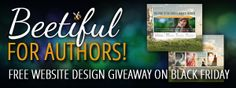 Beetiful For Authors! Free website design giveaway on Black Friday. (http://websites.beetiful.com/giveaway/)