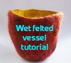 Wet felted vessel tutorial