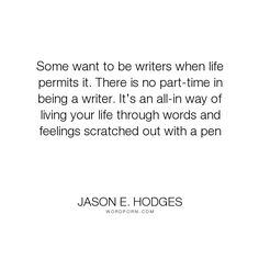 jason e hodges there is no value in your promises they are as  jason e hodges some want to be writers when life permits it