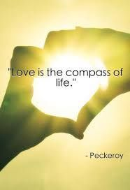Love is the compass of life. ~Peckeroy