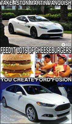 Aston Martin Vanquish + Cheeseburgers = Ford Fusion!!! I laughed about this all day. (The Ford is probably my next car... LOL!)