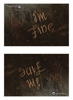 I'm Fine, Save Me. - I saw this before but now I see that they are the same writing but turned upside down - hidden in plain sight!