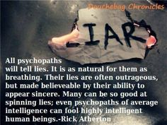All psychopaths will tell lies. It is as natural to them as breathing.   #shelies
