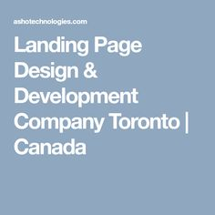 main focus while developing the Landing Page Design is to convert the Visitors into Customers. Landing Page Design in Toronto ON Canada Landing Page Design, Toronto Canada, Design Development