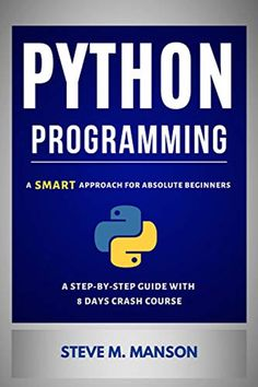 Python Programming: A Smart Approach For Absolute Beginners (A Step-by-Step Guide With 8 Days Crash Course) by Steve M. Python Programming Books, Computer Programming, Computer Science, Science Books, Data Science, Learn Computer Coding, Computer Books, Business Software, Teaching Methods
