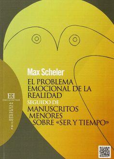 """El problema emocional de la realidad : seguido de Manuscritos menores sobre """"Ser y Tiempo"""" / Max Scheler ; edición y traducción de Sergio Sánchez-Migallón"""