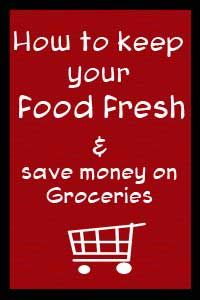 Save Money - How to keep your food fresh and last longer