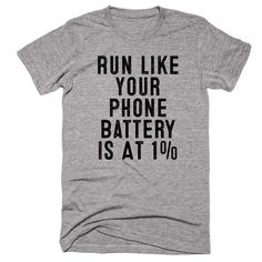 Run Like Your Phone Battery Is At 1% T-shirt