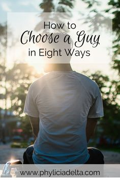 How to Choose a Guy in 8 Ways: Guidelines for a Godly Man