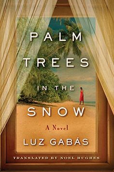 Palm Trees in the Snow by Luz Gabás.Long but very interesting book. Old Letters, Great Love Stories, Digital Text, Free Kindle Books, Historical Fiction, Palm Trees, Book Worms, Audio Books, My Books